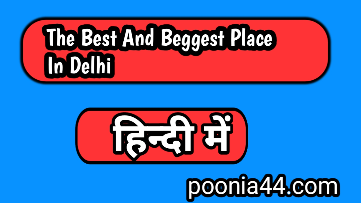 The Best And Beggest Place In Delhi